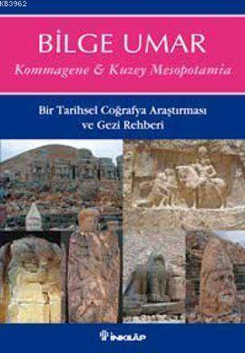 Kommagene-Kuzey Mesopotamia; Bir Tarihsel Coğrafya Araştırması ve Gezi Rehberi