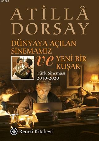 Dünyaya Açılan Sinemamız ve Yeni Bir Kuşak; Türk Sineması 2010-2020