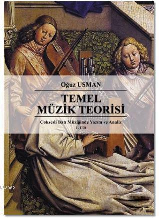 Çoksesli Batı Müziğinde Yazım ve Analiz Cilt 1: Temel Müzik Teorisi; (Dilbilgisi-Anlatım)