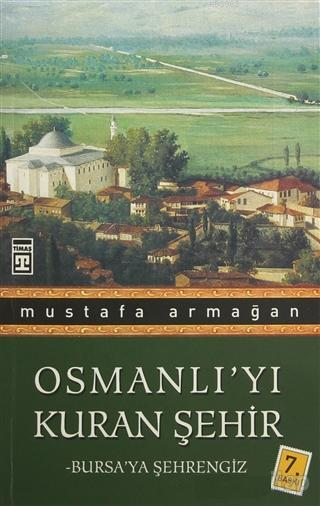 Osmanlı'yı Kuran Şehir; Bursa'ya Şehrengiz