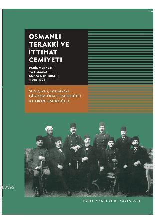 Osmanlı Terakki ve İhtiyat Cemiyeti; Paris Merkezi yazışmaları Kopya Defterleri ( 1906-1908)