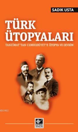 Türk Ütopyaları; Tanzimat'tan Cumhuriyet'e Ütopya ve Devrim