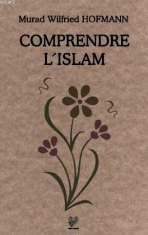 Comprendre L'Islam; (İslam'ı Anlamak - Fransızca)