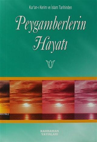 Peygamberlerin Hayatı; Kur'an-ı Kerim ve İslam Tarihinden