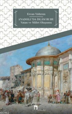 Anadolu'da İslam Ruhu...; Vatan ve Millet Oluşumu