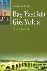 Baş Yastıkta Göz Yolda; Sivas Türküleri