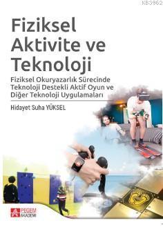 Fiziksel Aktivite ve Teknoloji; Fiziksel Okuryazarlık Sürecinde Teknoloji Destekli Aktif Oyun ve Diğer Teknoloji Uygulamaları