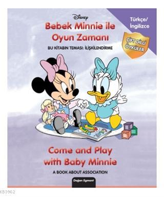 Disney Bebek Minnie İle Oyun Zamanı - Come and Play With Baby Minnie; Bu Kitabın Teması: İlişkilendirme - A Book About Association