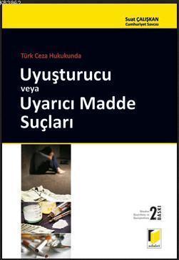 Türk Ceza Hukukunda Uyuşturucu veya Uyarıcı Madde Suçları
