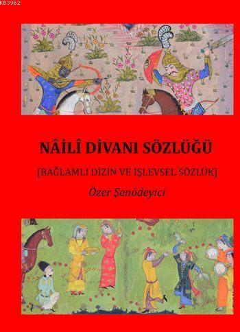Nâilî Divanı Sözlüğü (2 Cilt); Bağlamlı Dizin ve İşlevlevsel Sözlük