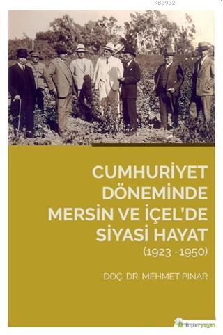 Cumhuriyet Döneminde Mersin ve İçel'de Siyasi Hayat (1923-1950)