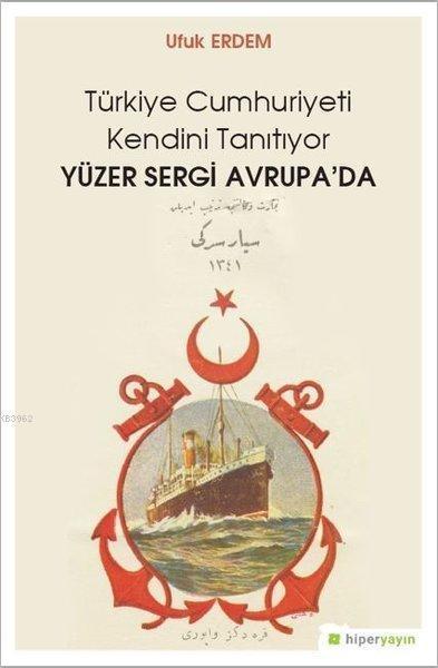 Yüzer Sergi Avrupa'da - Türkiye Cumhuriyeti Kendini Tanıtıyor