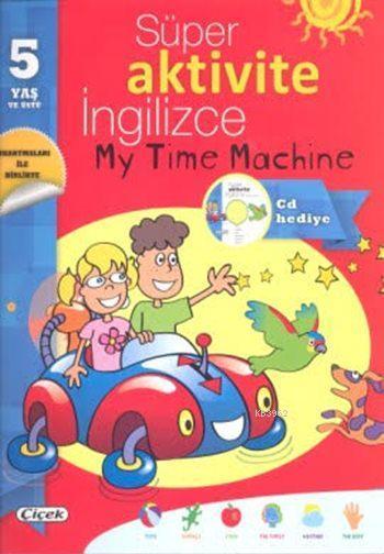 Süper Aktivite İngilizce Çıkartmalı Kitabım (5 Yaş); İngilizce My Time Machine