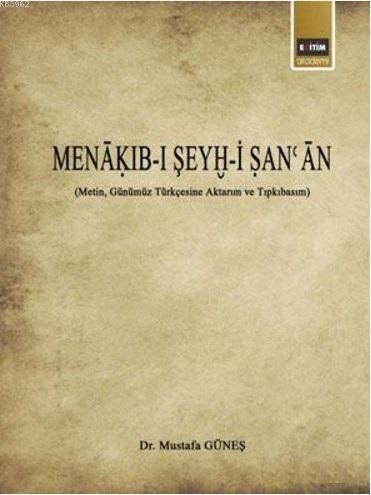 Menakıb-ı Şeyh-i San'an; (Metin, Günümüz Türkçesine Aktarım ve Tıpkıbasım)