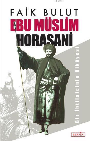 Ebu Müslim Horasani; Bir İhtilalcinin Hikâyesi