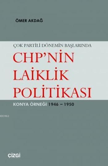Çok Partili Dönemin Başlarında CHP'nin Laiklik Politikası; Konya Örneği 1946 - 1950