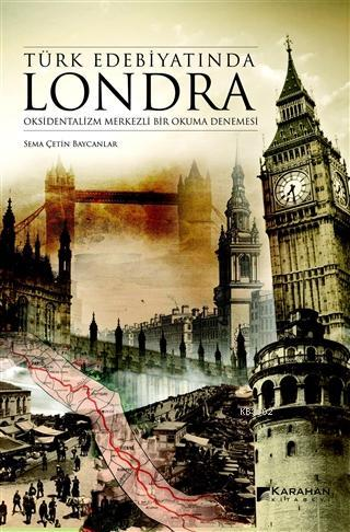 Türk Edebiyatında Londra Oksidentalizm Merkezli Bir Okuma Denemesi