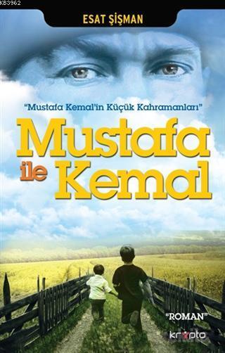 Mustafa İle Kemal; Mustafa Kemal'in Küçük Kahramanları