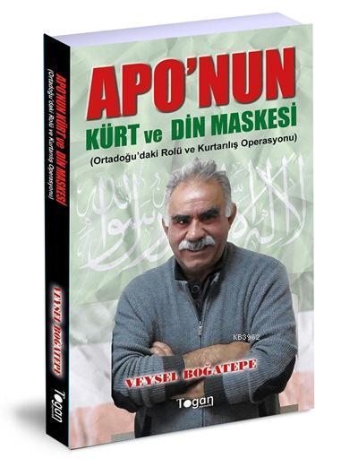 Apo'nun Kürt ve Din Maskesi; Orta Doğu'daki Rolü ve Kurtarılış Operasyonu