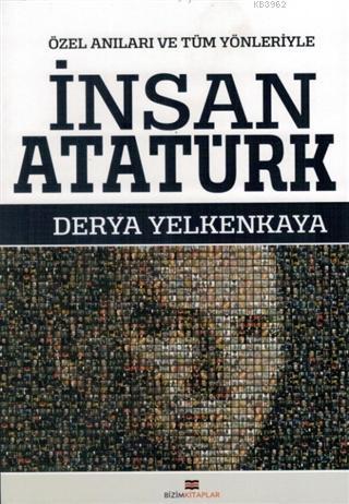 İnsan Atatürk; Özel Anıları ve Tüm Yönleriyle