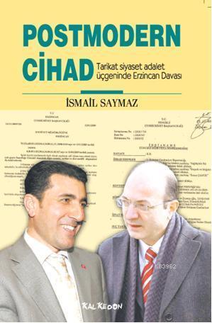 Postmodern Cihad; Tarikat siyaset adalet üçgeninde Erzincan Davası