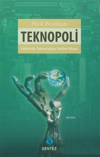 Teknopoli; Kültürün Teknolojiye Teslim Oluşu