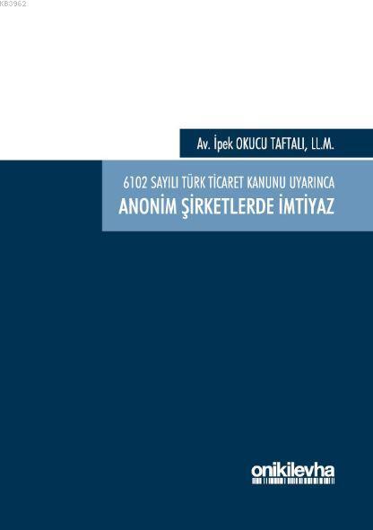 6102 Sayılı Türk Ticaret Kanunu Uyarınca Anonim Şirketlerde İmtiyaz; 9786057542953