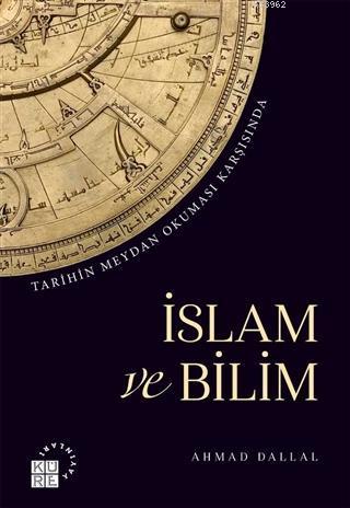 İslam ve Bilim; Tarihin Meydan Okuması Karşısında