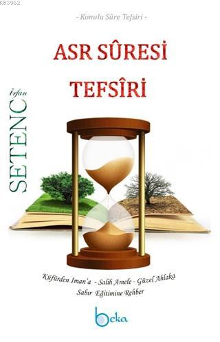 Asr Suresi Tefsiri; Konulu Sure Tefsiri - Küfürden İman'a-Salih Amele-Güzel Ahlaka-Sabır Eğitimine Rehber