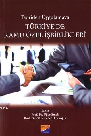 Türkiye'de Kamu Özel İşbirlikleri; Teoriden Uygulamaya