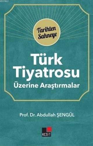 Türk Tiyatrosu Üzerine Araştırmalar; Tarihten Sahneye