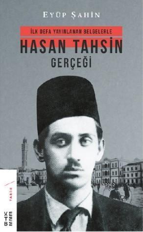 Hasan Tahsin Gerçeği; İlk defa yayınlanan belgelerle