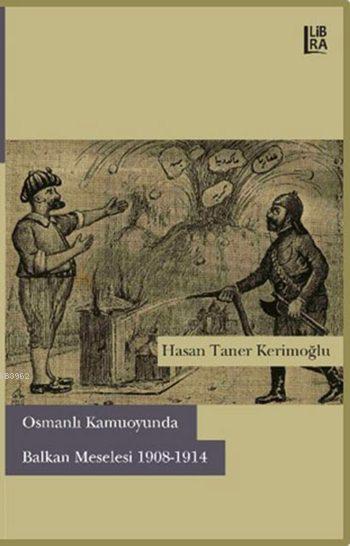 Osmanlı Kamuoyunda Balkan Meselesi 1908-1914