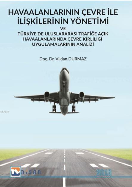 Havaalanlarının Çevre İle İlişkilerinin Yönetimi; Türkiye'de Uluslararası Trafiğe Açık Havaalanlarında Çevre Kirliliği Uygulamalarının Analizi