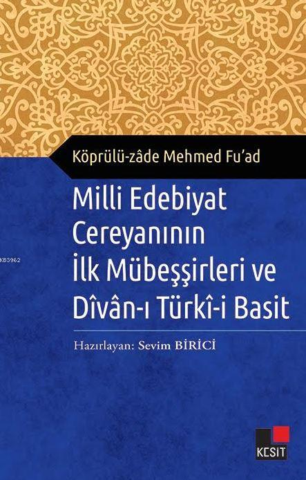 Milli Edebiyat Cereyanının İlk Mübeşşirleri ve Divan-ı Türki-i Basit / Köprülü zâde Mehmed Fuad
