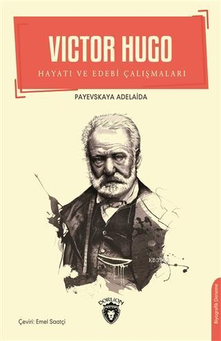 Victor Hugo; Hayatı ve Edebi Çalışmaları
