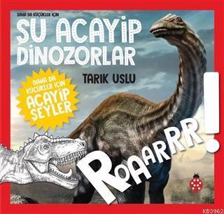 Şu Acayip Dinozorlar; Daha da Küçükler İçin Acayip Şeyler