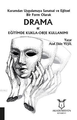 Kuramdan Uygulamaya Sanatsal ve Eğitsel Bir Form Olarak Drama ve Eğitimde Kukla-Obje Kullanımı