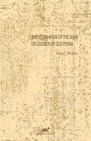 The Story-Book Of The Shah Or Legends Of Old Persia