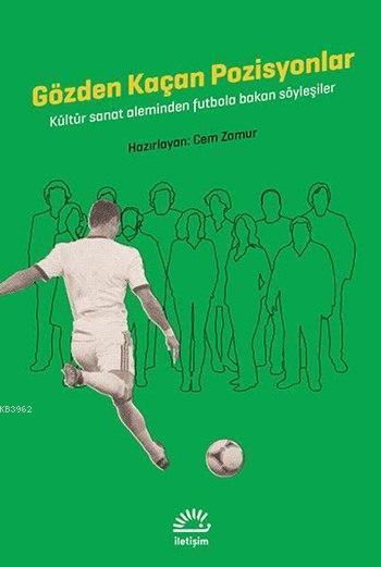Gözden Kaçan Pozisyonlar; Kültür Sanat Aleminden Futbola Bakan Söyleşiler