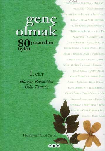 Genç Olmak 1. Cilt; 80 Yazardan 80 Öykü - Hüseyin Rahmi'den Ülkü Tamer'e