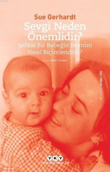 Sevgi Neden Önemlidir ?; Şefkat Bir Bebeğin Beynini Nasıl Biçimlendirir?