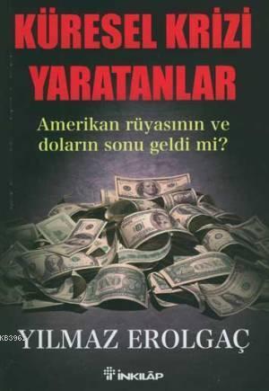 Küresel Krizi Yaratanlar; Amerikan Rüyasının ve Doların Sonu Geldi Mi?