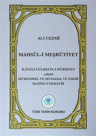 Mahsul-i Meşrutiyet İLAVELİ GÜLDESTE-İ HÜRRİYET yahud MÜKMMEL VE MUFASSAL VE EDEBİ HAZİNE-İ MEKATİB