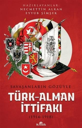 Savaşanların Gözüyle Türk-Alman İttifakı; (1914-1918)