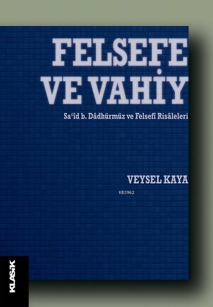 Felsefe ve Vahiy; Sa'id b. Dadhürmüz ve Felsefi Risaleleri