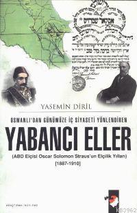 Osmanlı'dan Günümüze İç Siyaseti Yönlendiren Yabancı Eller; Oscar Solomon Straus'un Elçilik Yılları