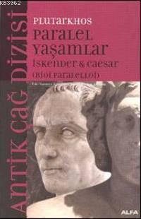Paralel Yaşamlar; İskender & Caesar (bioi Paralelloi)