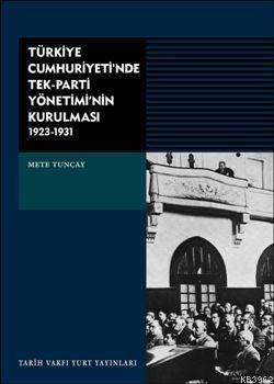 Türkiye Cumhuriyeti'nde Tek Parti Yönetiminin Kurulması; 1923 - 1931