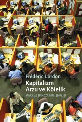 Kapitalizm, Arzu ve Kölelik; Marx ve Spinoza'nın İşbirliği